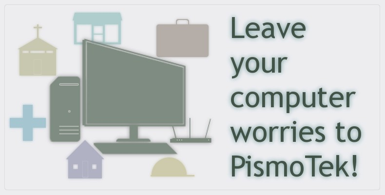 Leave your computer worries to PismoTek!